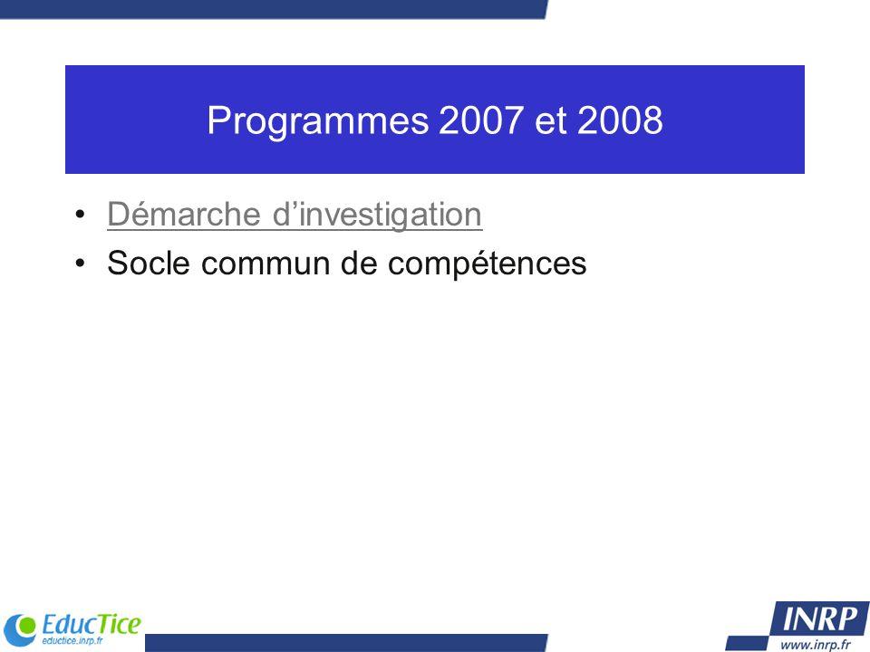 Programmes 2007 et 2008 Démarche dinvestigationDémarche dinvestigation Socle commun de compétences