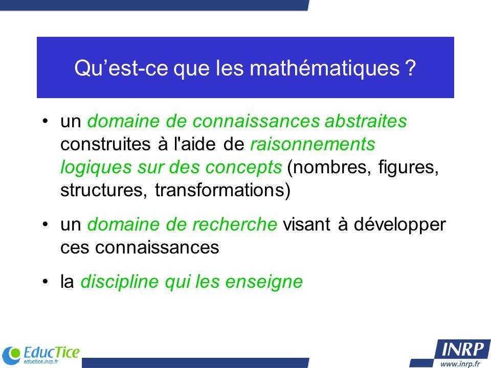 Quest-ce que les mathématiques ? un domaine de connaissances abstraites construites à l'aide de raisonnements logiques sur des concepts (nombres, figu