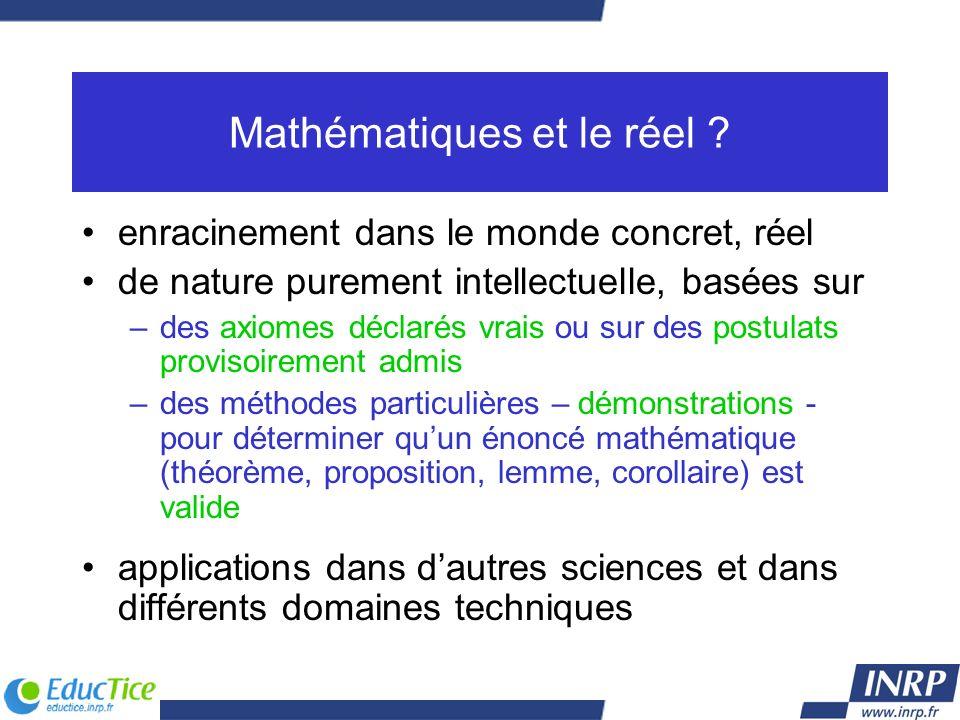 Mathématiques et le réel ? enracinement dans le monde concret, réel de nature purement intellectuelle, basées sur –des axiomes déclarés vrais ou sur d