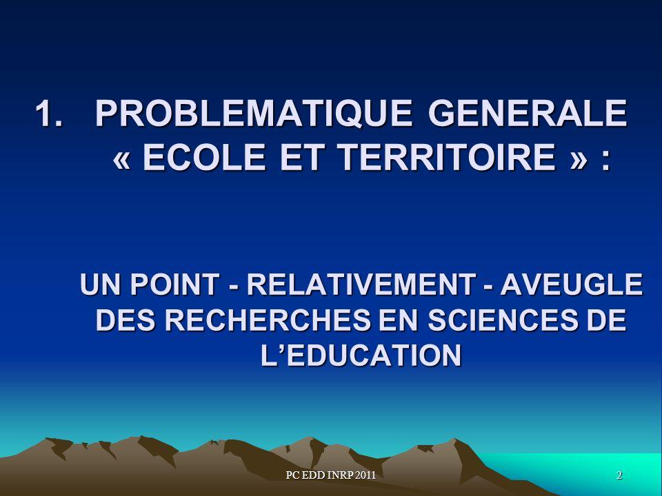 2PC EDD INRP 2011 1.PROBLEMATIQUE GENERALE « ECOLE ET TERRITOIRE » : UN POINT - RELATIVEMENT - AVEUGLE DES RECHERCHES EN SCIENCES DE LEDUCATION