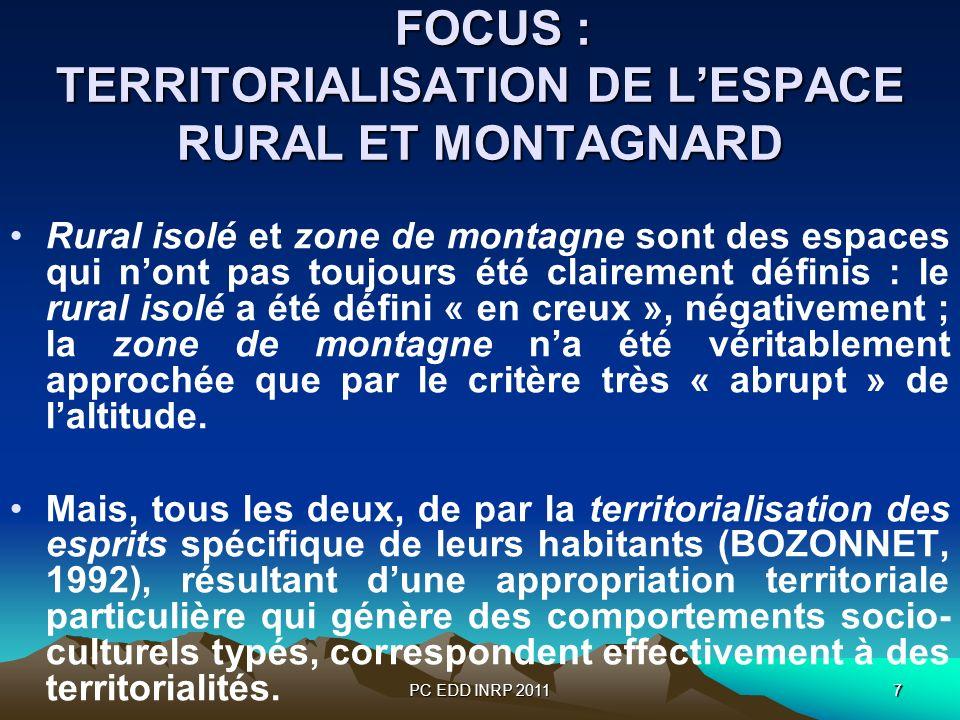 PC EDD INRP 20117 FOCUS : TERRITORIALISATION DE LESPACE RURAL ET MONTAGNARD FOCUS : TERRITORIALISATION DE LESPACE RURAL ET MONTAGNARD Rural isolé et zone de montagne sont des espaces qui nont pas toujours été clairement définis : le rural isolé a été défini « en creux », négativement ; la zone de montagne na été véritablement approchée que par le critère très « abrupt » de laltitude.