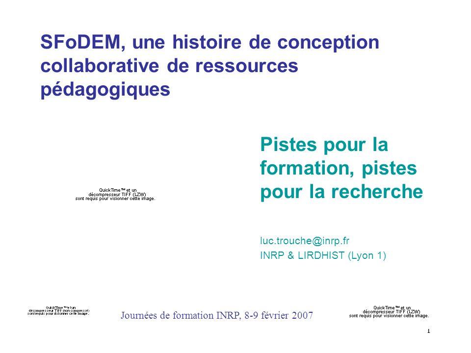 1 SFoDEM, une histoire de conception collaborative de ressources pédagogiques Pistes pour la formation, pistes pour la recherche luc.trouche@inrp.fr I