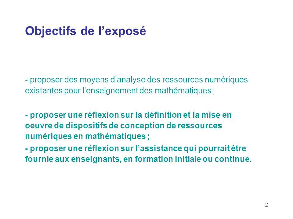 2 Objectifs de lexposé - proposer des moyens danalyse des ressources numériques existantes pour lenseignement des mathématiques ; - proposer une réfle