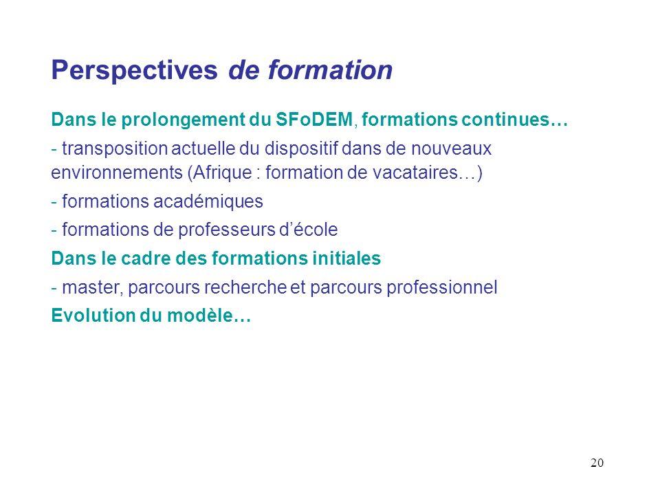 20 Perspectives de formation Dans le prolongement du SFoDEM, formations continues… - transposition actuelle du dispositif dans de nouveaux environneme