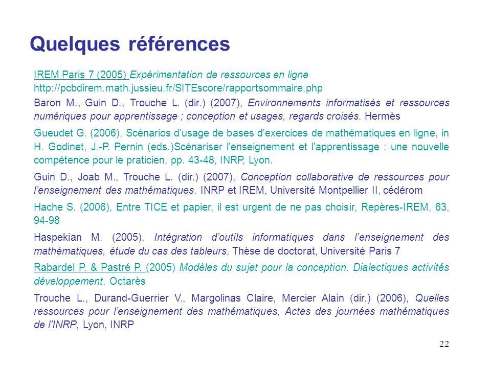 22 Quelques références IREM Paris 7 (2005) IREM Paris 7 (2005) Expérimentation de ressources en ligne http://pcbdirem.math.jussieu.fr/SITEscore/rappor