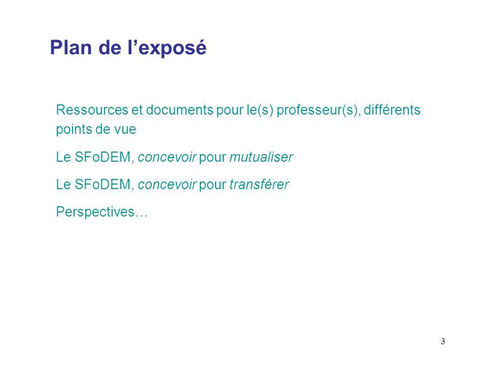 3 Plan de lexposé Ressources et documents pour le(s) professeur(s), différents points de vue Le SFoDEM, concevoir pour mutualiser Le SFoDEM, concevoir