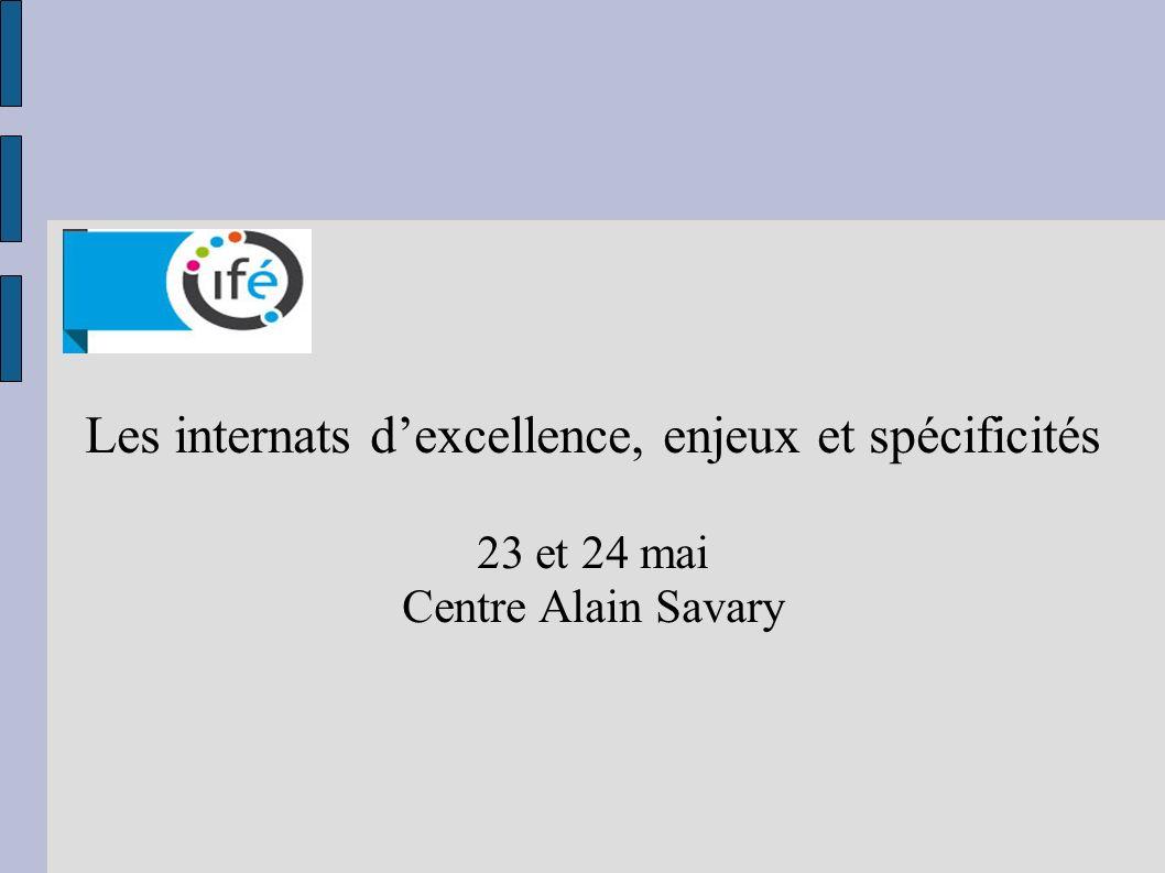 Les internats dexcellence, enjeux et spécificités 23 et 24 mai Centre Alain Savary