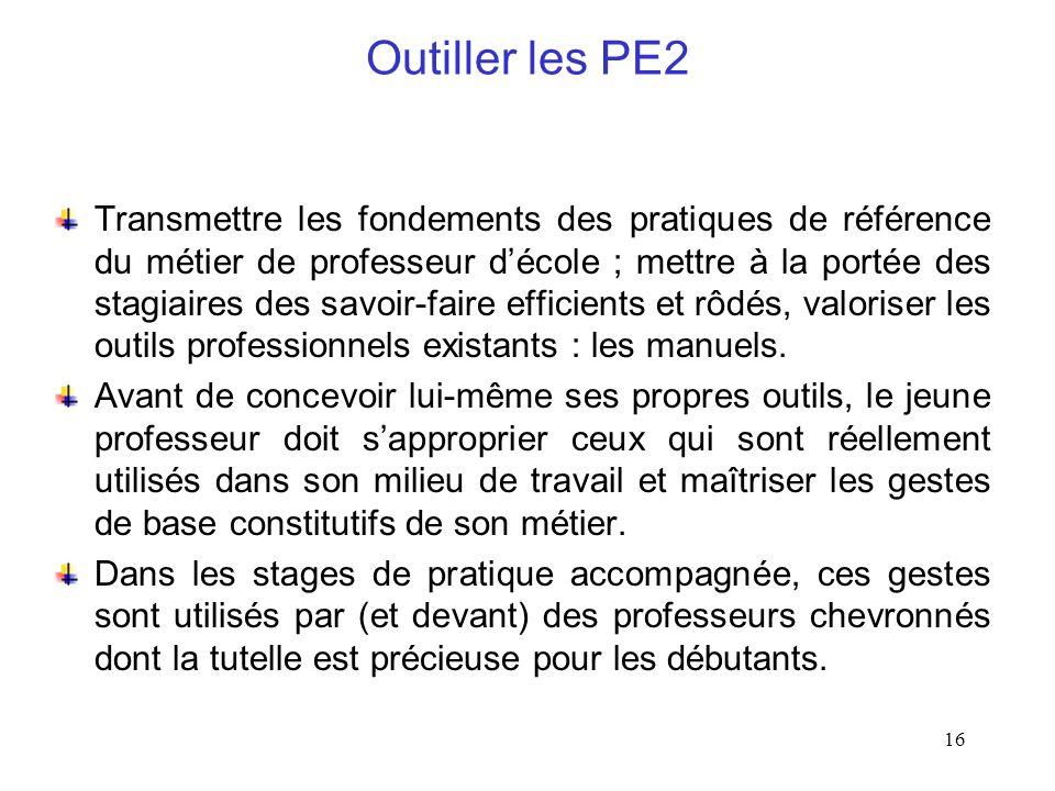 16 Outiller les PE2 Transmettre les fondements des pratiques de référence du métier de professeur décole ; mettre à la portée des stagiaires des savoi