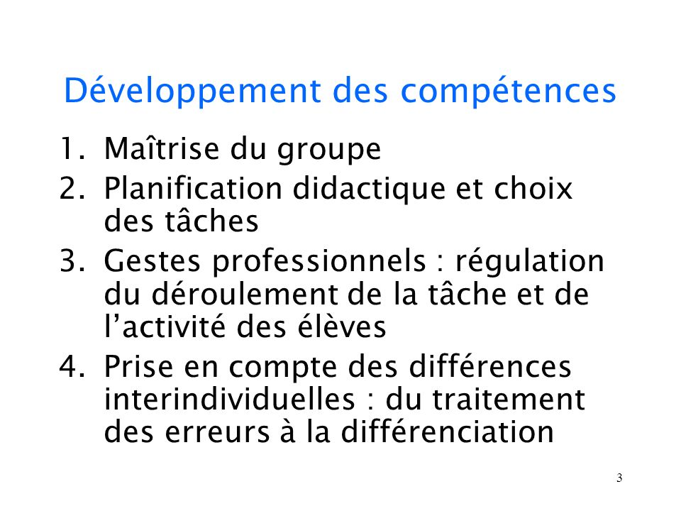 3 Développement des compétences 1.Maîtrise du groupe 2.Planification didactique et choix des tâches 3.Gestes professionnels : régulation du déroulemen