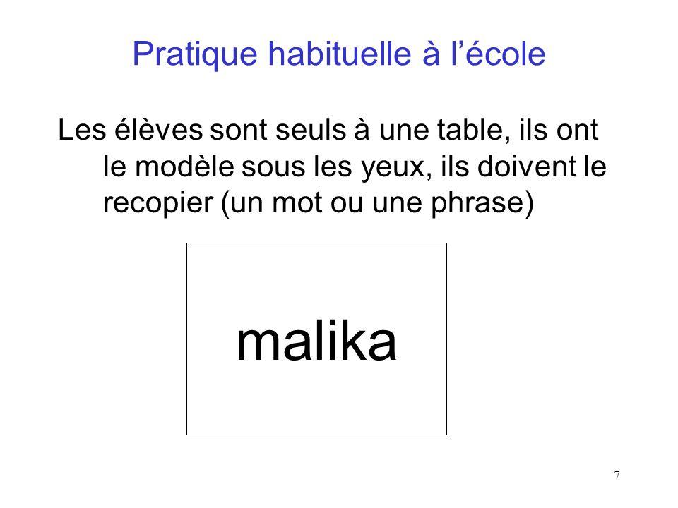 7 Pratique habituelle à lécole Les élèves sont seuls à une table, ils ont le modèle sous les yeux, ils doivent le recopier (un mot ou une phrase) mali