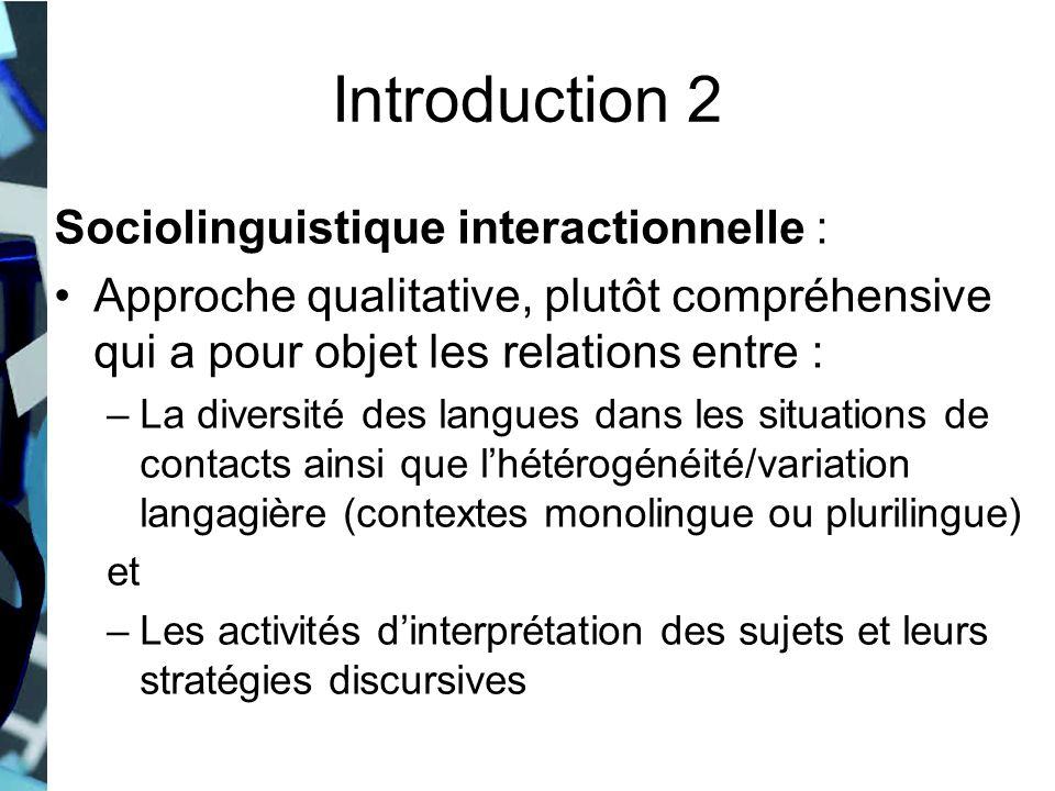 Introduction 2 Sociolinguistique interactionnelle : Approche qualitative, plutôt compréhensive qui a pour objet les relations entre : –La diversité de