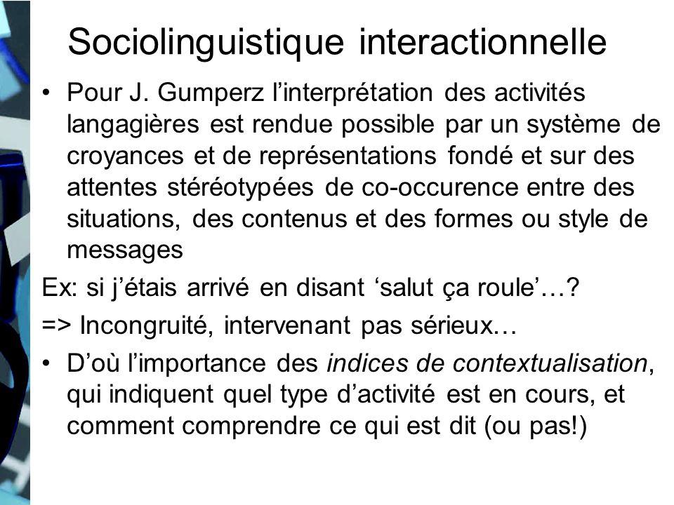 Sociolinguistique interactionnelle Pour J. Gumperz linterprétation des activités langagières est rendue possible par un système de croyances et de rep
