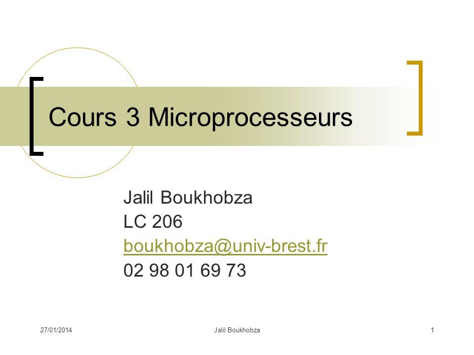 27/01/2014Jalil Boukhobza1 Cours 3 Microprocesseurs Jalil Boukhobza LC 206 boukhobza@univ-brest.fr 02 98 01 69 73