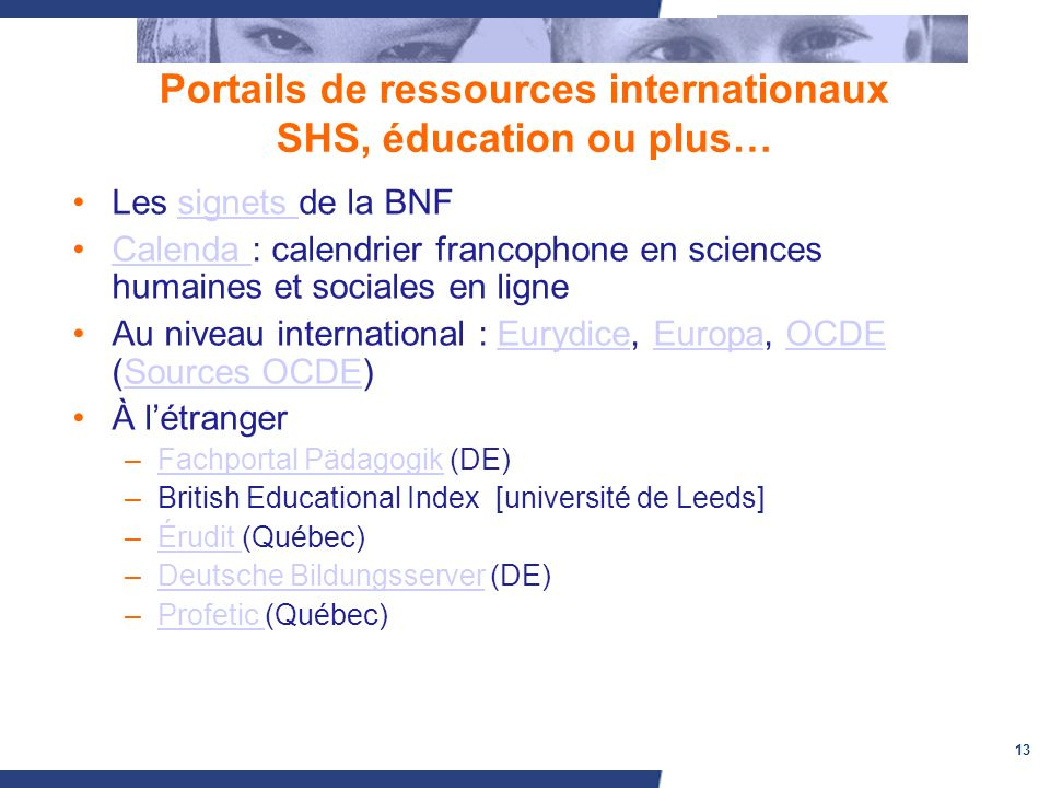 13 Portails de ressources internationaux SHS, éducation ou plus… Les signets de la BNFsignets Calenda : calendrier francophone en sciences humaines et