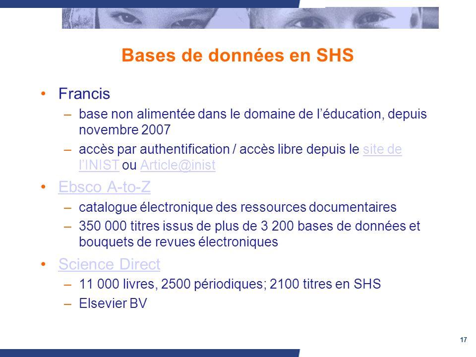 17 Bases de données en SHS Francis –base non alimentée dans le domaine de léducation, depuis novembre 2007 –accès par authentification / accès libre d