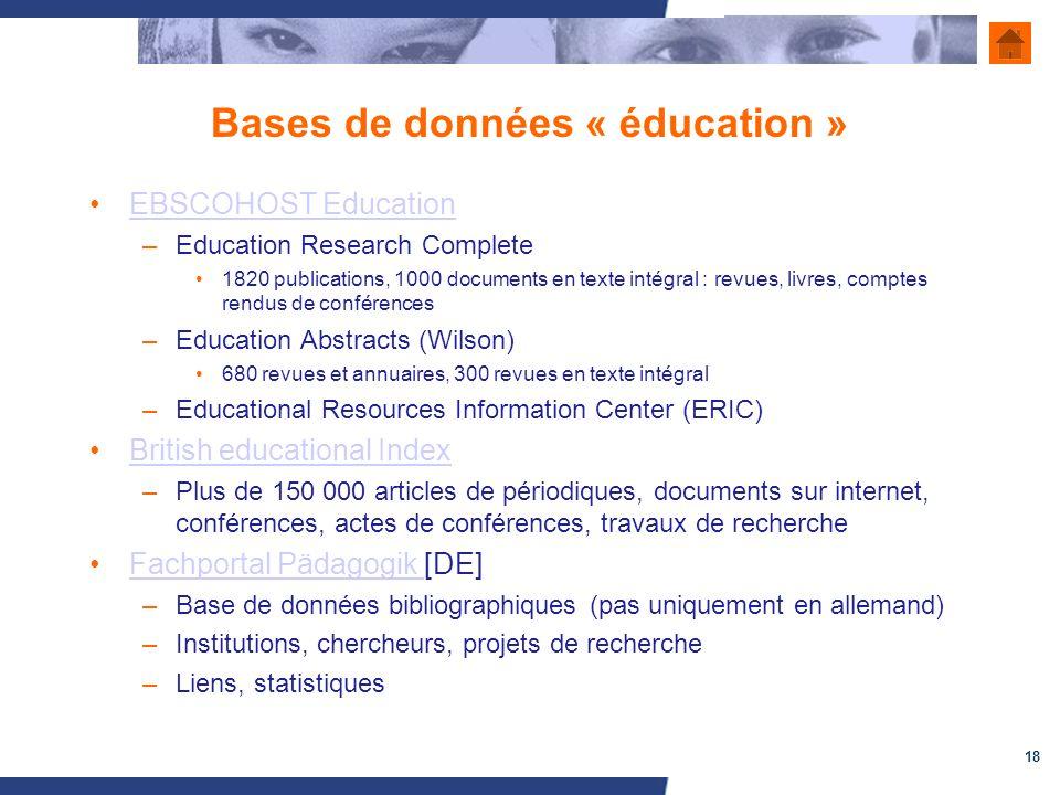 18 Bases de données « éducation » EBSCOHOST Education –Education Research Complete 1820 publications, 1000 documents en texte intégral : revues, livre