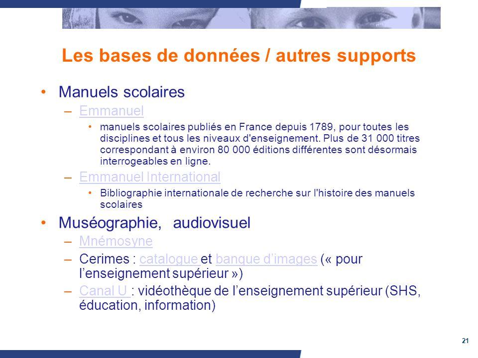 21 Les bases de données / autres supports Manuels scolaires –EmmanuelEmmanuel manuels scolaires publiés en France depuis 1789, pour toutes les disciplines et tous les niveaux d enseignement.