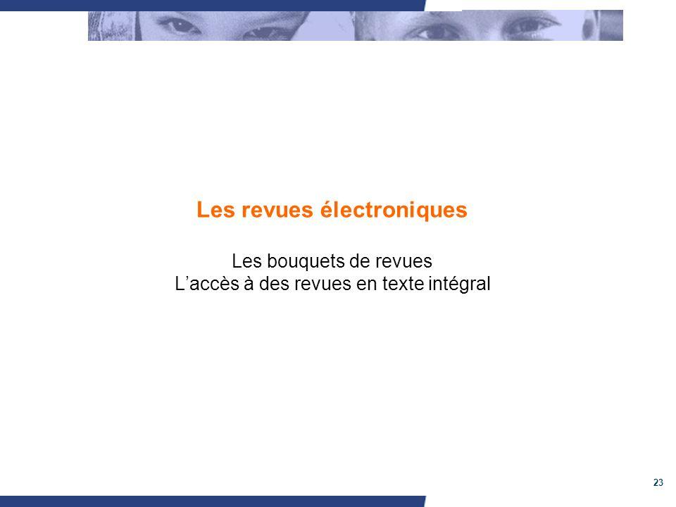 23 Les revues électroniques Les bouquets de revues Laccès à des revues en texte intégral