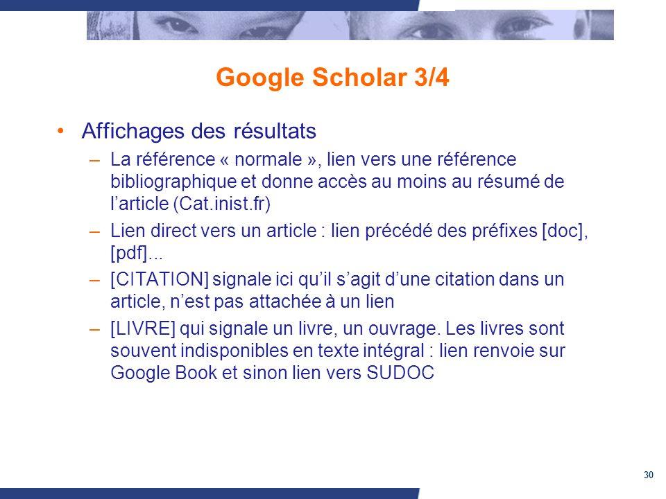 30 Google Scholar 3/4 Affichages des résultats –La référence « normale », lien vers une référence bibliographique et donne accès au moins au résumé de