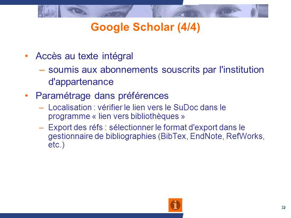 32 Google Scholar (4/4) Accès au texte intégral –soumis aux abonnements souscrits par l'institution d'appartenance Paramétrage dans préférences –Local