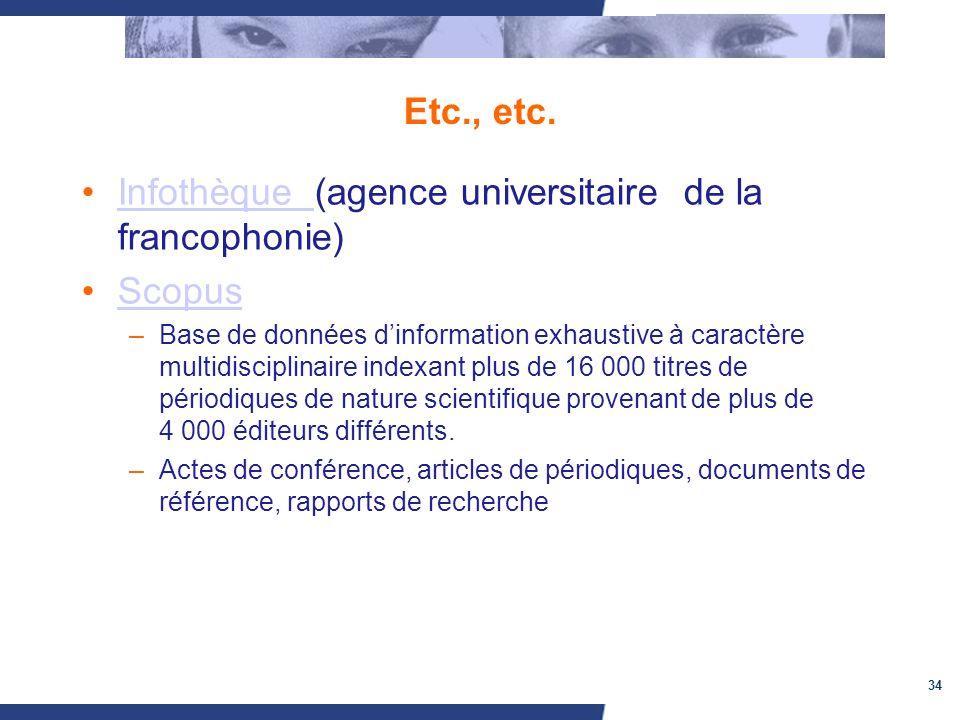 34 Etc., etc. Infothèque (agence universitaire de la francophonie)Infothèque Scopus –Base de données dinformation exhaustive à caractère multidiscipli