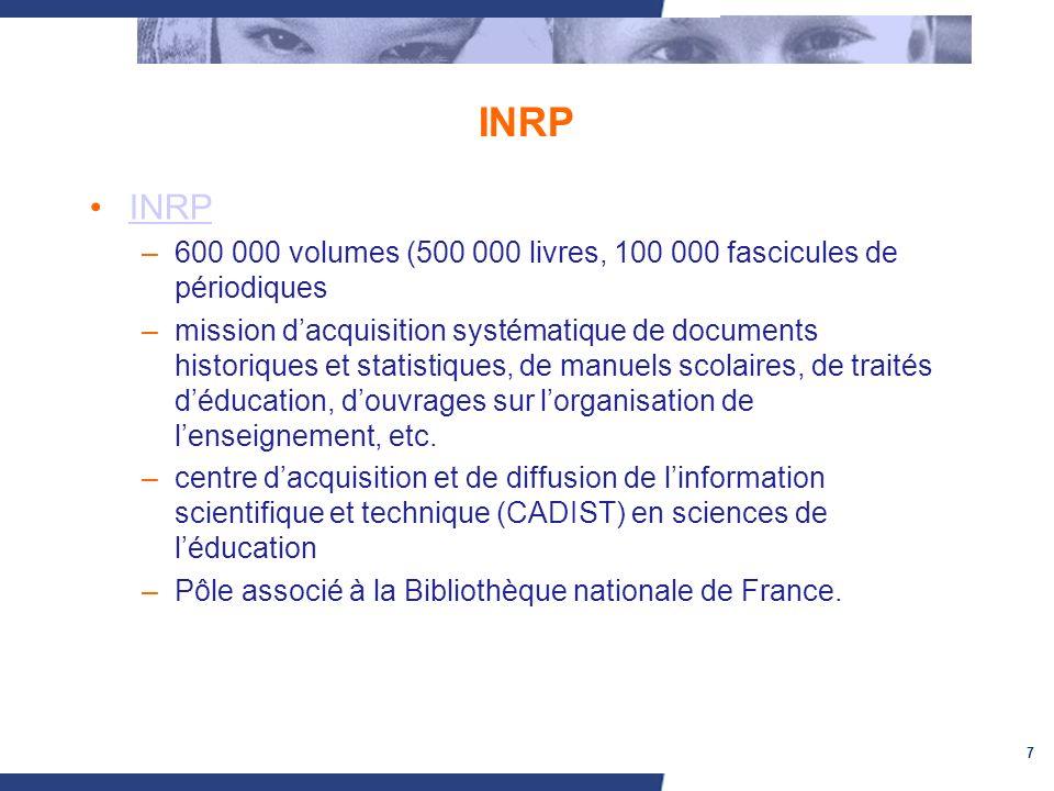 7 INRP –600 000 volumes (500 000 livres, 100 000 fascicules de périodiques –mission dacquisition systématique de documents historiques et statistiques
