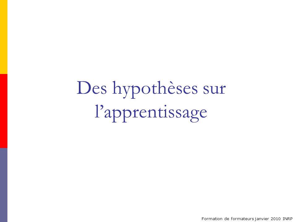 Formation de formateurs janvier 2010 INRP Des hypothèses sur lapprentissage