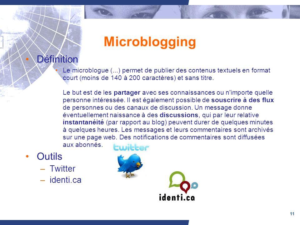 11 Microblogging Définition Le microblogue (...) permet de publier des contenus textuels en format court (moins de 140 à 200 caractères) et sans titre.