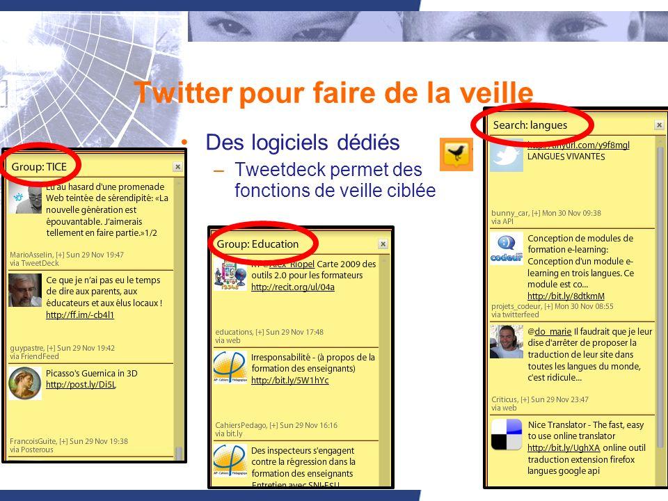 13 Twitter pour faire de la veille Des logiciels dédiés –Tweetdeck permet des fonctions de veille ciblée