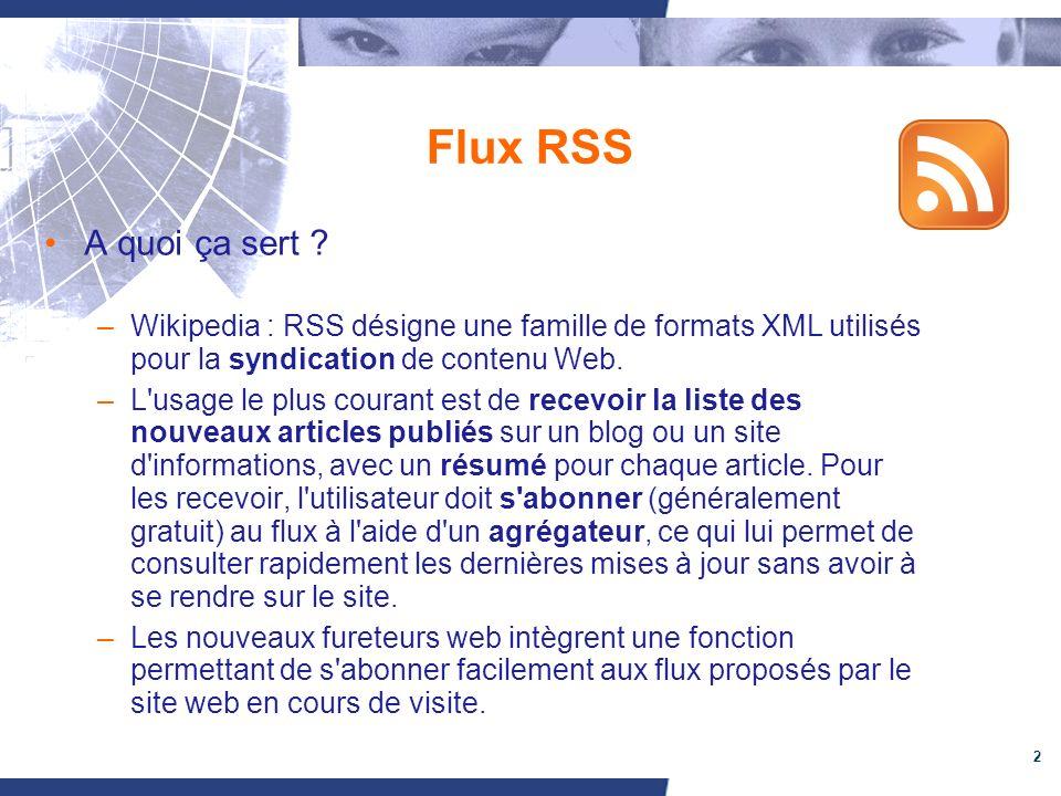 3 Flux RSS A quoi ça sert ? –Abonnement –L information vient à nous –Efficacité, rapidité
