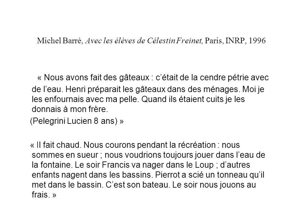Michel Barré, Avec les élèves de Célestin Freinet, Paris, INRP, 1996 « Nous avons fait des gâteaux : cétait de la cendre pétrie avec de leau.