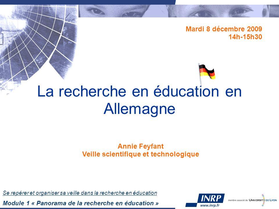 Se repérer et organiser sa veille dans la recherche en éducation Module 1 « Panorama de la recherche en éducation » La recherche en éducation en Allemagne Mardi 8 décembre 2009 14h-15h30 Annie Feyfant Veille scientifique et technologique