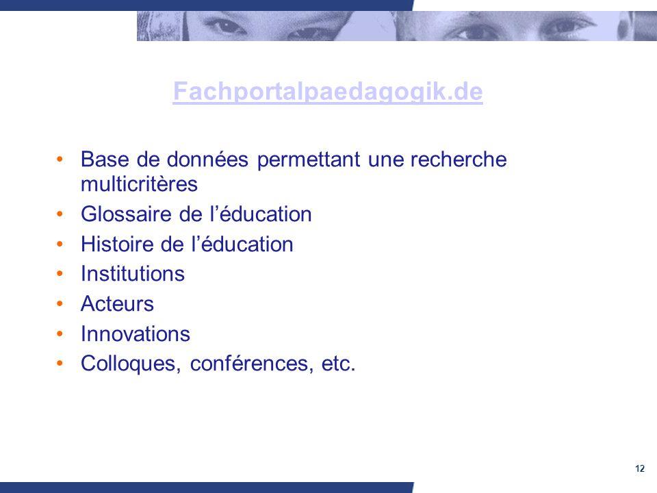 12 Base de données permettant une recherche multicritères Glossaire de léducation Histoire de léducation Institutions Acteurs Innovations Colloques, conférences, etc.