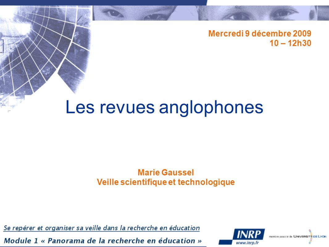 Les revues anglophones Mercredi 9 décembre 2009 10 – 12h30 Marie Gaussel Veille scientifique et technologique