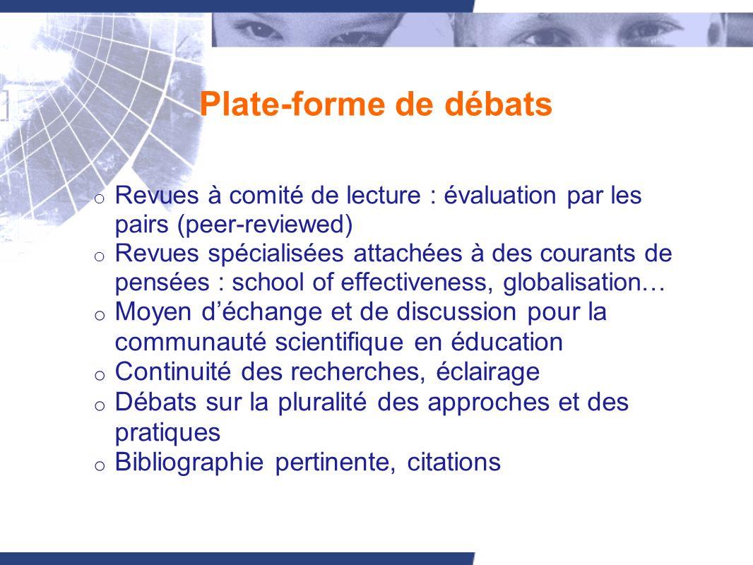 Plate-forme de débats o Revues à comité de lecture : évaluation par les pairs (peer-reviewed) o Revues spécialisées attachées à des courants de pensée