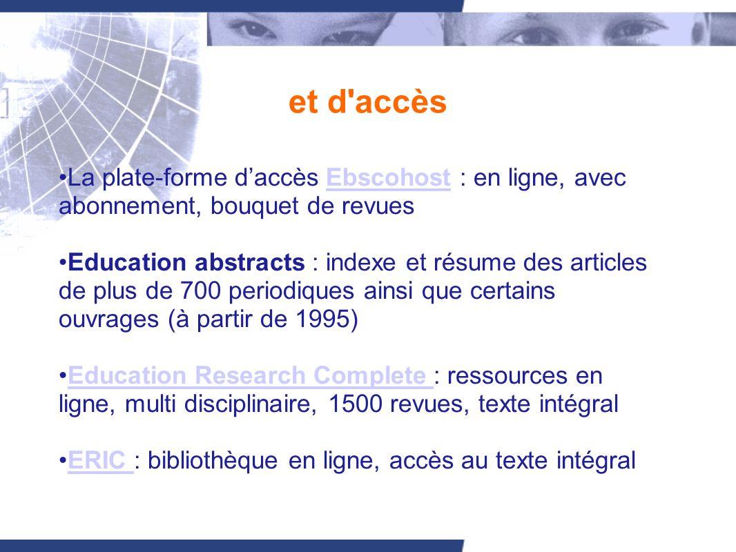 et d'accès La plate-forme daccès Ebscohost : en ligne, avec abonnement, bouquet de revuesEbscohost Education abstracts : indexe et résume des articles