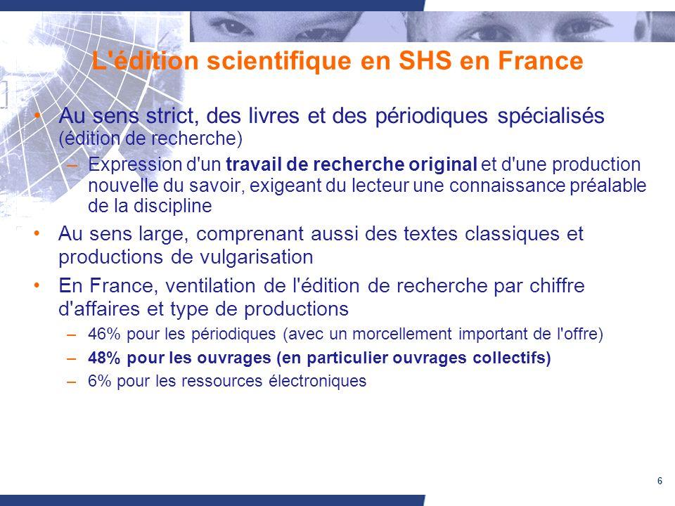 6 L'édition scientifique en SHS en France Au sens strict, des livres et des périodiques spécialisés (édition de recherche) –Expression d'un travail de