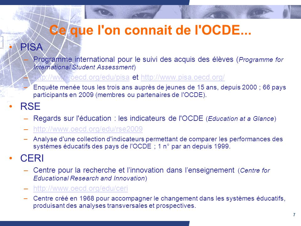 7 Ce que l'on connait de l'OCDE... PISA –Programme international pour le suivi des acquis des élèves ( Programme for International Student Assessment)