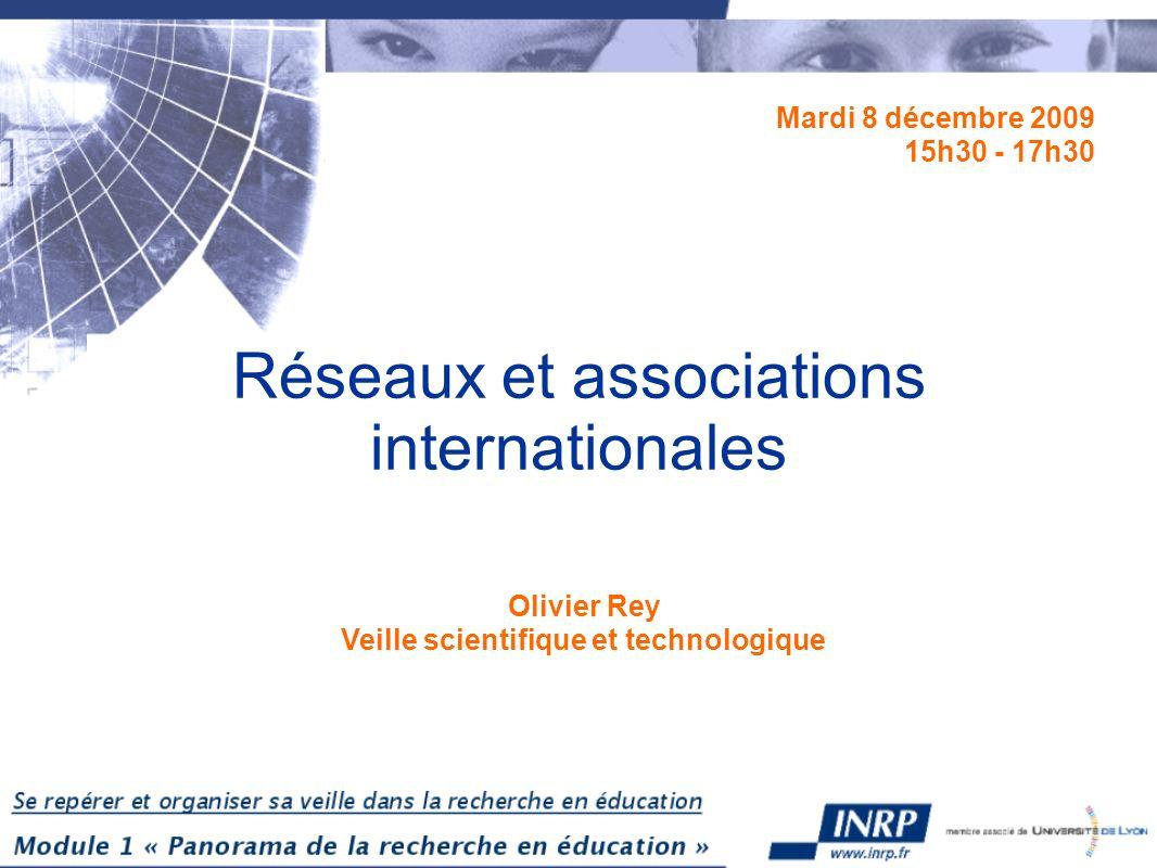 Réseaux et associations internationales Mardi 8 décembre 2009 15h30 - 17h30 Olivier Rey Veille scientifique et technologique