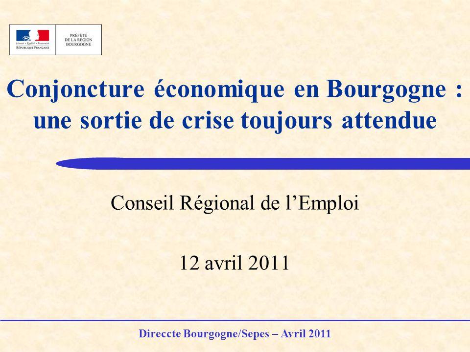 Conjoncture économique en Bourgogne : une sortie de crise toujours attendue Conseil Régional de lEmploi 12 avril 2011 Direccte Bourgogne/Sepes – Avril 2011