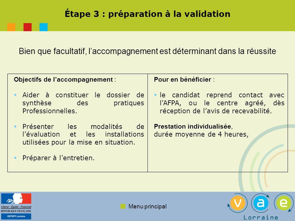 Menu principal Étape 3 : préparation à la validation Bien que facultatif, laccompagnement est déterminant dans la réussite Objectifs de laccompagnemen