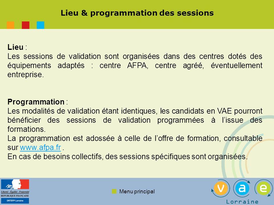 Menu principal Lieu & programmation des sessions Lieu : Les sessions de validation sont organisées dans des centres dotés des équipements adaptés : ce