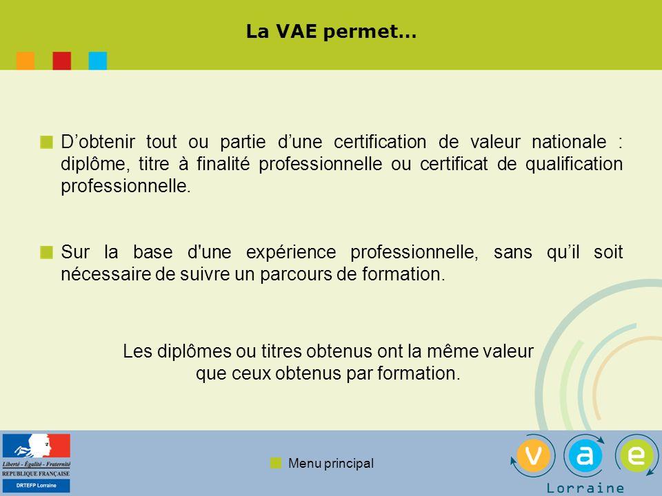 Menu principal La VAE permet… Dobtenir tout ou partie dune certification de valeur nationale : diplôme, titre à finalité professionnelle ou certificat