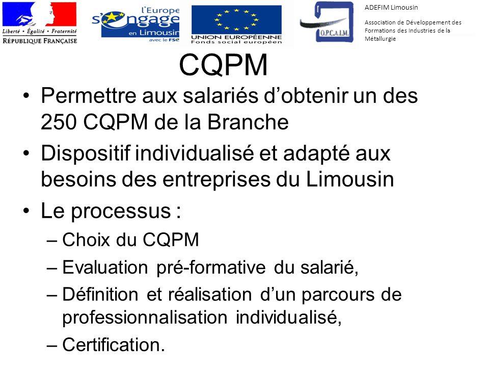 CQPM Permettre aux salariés dobtenir un des 250 CQPM de la Branche Dispositif individualisé et adapté aux besoins des entreprises du Limousin Le proce