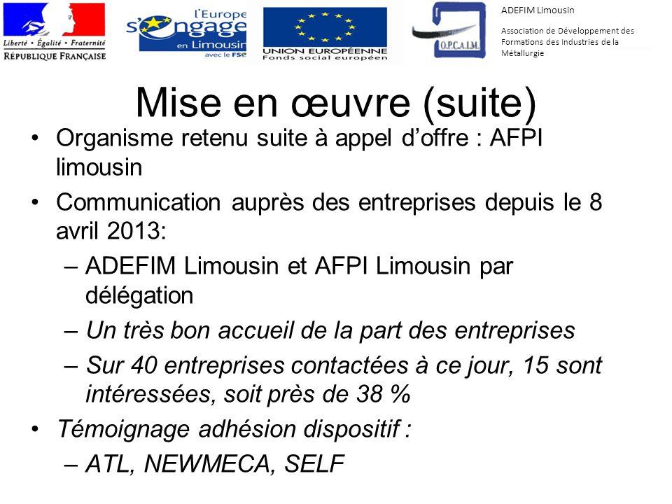 Mise en œuvre (suite) Organisme retenu suite à appel doffre : AFPI limousin Communication auprès des entreprises depuis le 8 avril 2013: –ADEFIM Limou