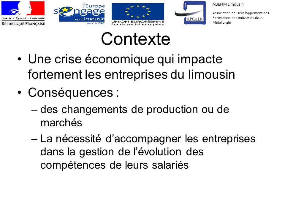 Contexte Une crise économique qui impacte fortement les entreprises du limousin Conséquences : –des changements de production ou de marchés –La nécess