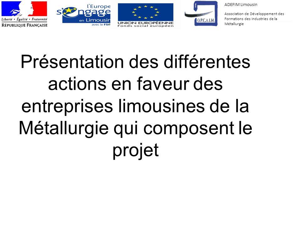 6 Présentation des différentes actions en faveur des entreprises limousines de la Métallurgie qui composent le projet ADEFIM Limousin Association de D