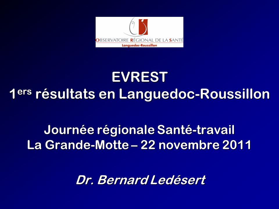 EVREST 1 ers résultats en Languedoc-Roussillon Journée régionale Santé-travail La Grande-Motte – 22 novembre 2011 Dr.