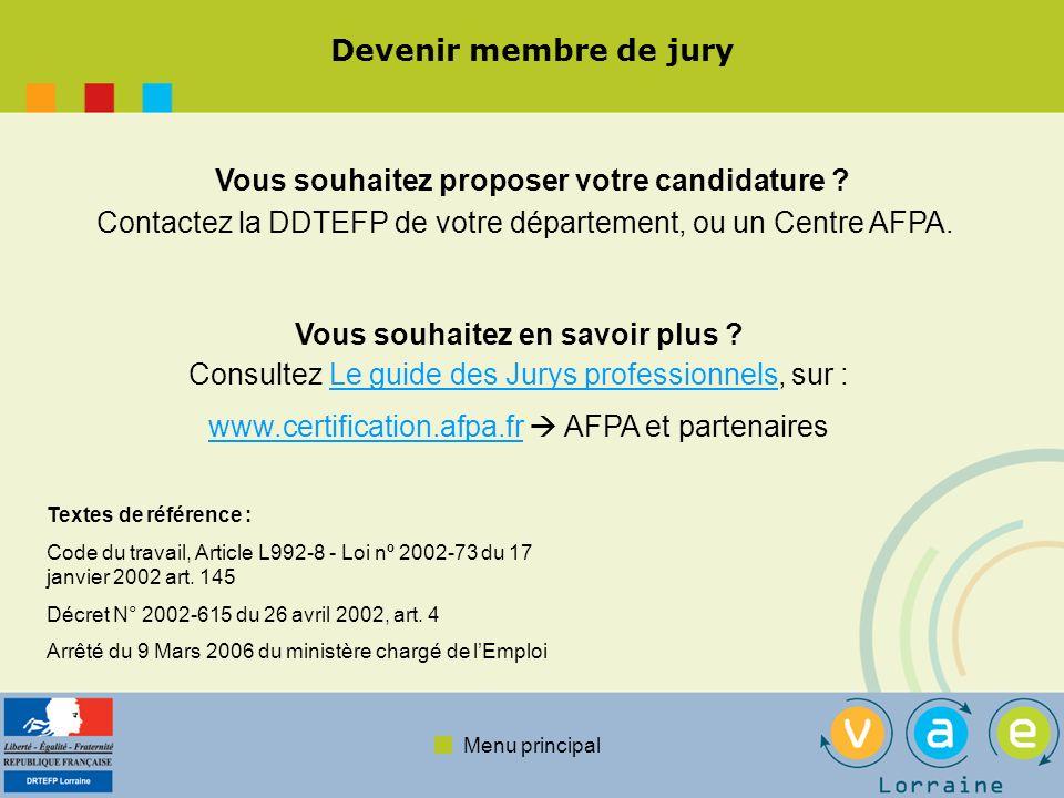 Menu principal Devenir membre de jury Vous souhaitez proposer votre candidature ? Contactez la DDTEFP de votre département, ou un Centre AFPA. Vous so