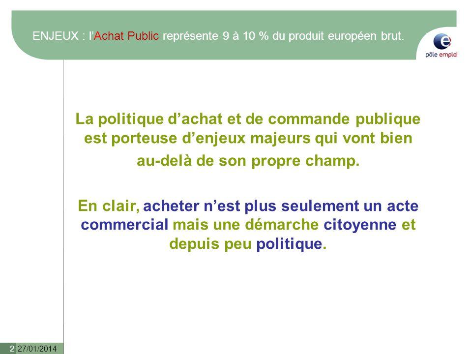 ENJEUX : lAchat Public représente 9 à 10 % du produit européen brut. La politique dachat et de commande publique est porteuse denjeux majeurs qui vont